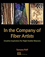 In the Company of Fiber Artists: Creative Inspiration for Rigid Heddle Weavers