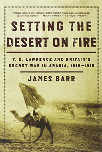 Setting the Desert on Fire: T. E. Lawrence and Britain's Secret War in Arabia, 1916-1918 (List Of Arab Countries In The World)