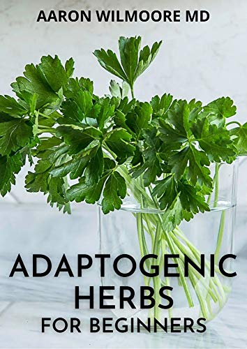 ADAPTOGENIC HERBS FOR BEGINNERS: The Effective And...