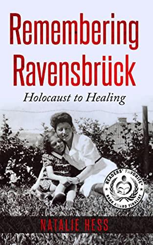 Remembering Ravensbrück: From Holocaust to Healing (Holocaust Survivor Memoirs World War II Book 6) (English Edition)