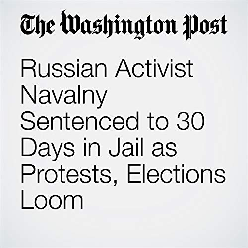 Russian Activist Navalny Sentenced to 30 Days in Jail as Protests, Elections Loom copertina