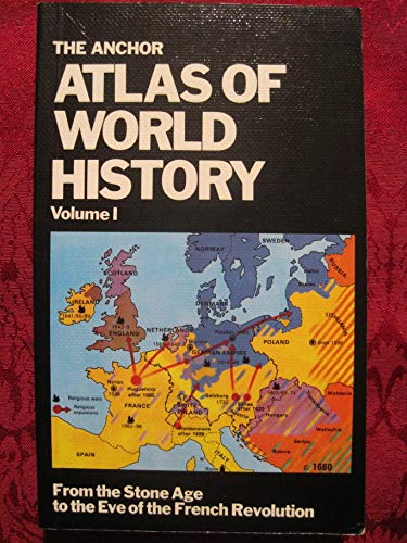 Anchor Atlas of World History Vol. 1, The : From the Stone Age to the Eve of the French Revolution (Anchor Atlas of World History Vol. 1 Ser., Vol. 1)