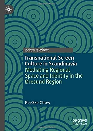Transnational Screen Culture in Scandinavia: Mediating Regional Space and Identity in the ØResund Region