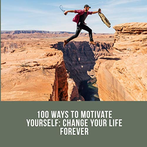 100 Ways to Motivate Yourself: Change Your Life Forever cover art