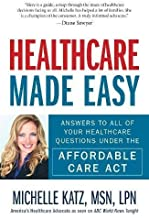 Healthcare Made Easy: Answers to All of Your Healthcare Questions under the Affordable Care Act by Michelle Katz (2014-12-05)