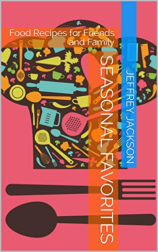 Seasonal Favorites : Food Recipes for Friends and Family