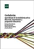 Ciudadanías. Aprendizaje de la ciudadanía activa: discursos, experiencias ypropuestas educativas