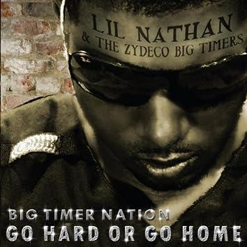 Big Timer Nation - Go Hard or Go Home