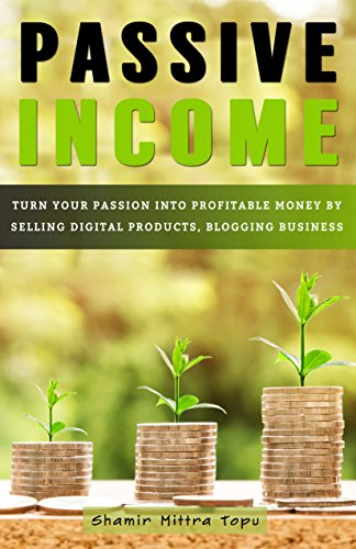 Passive Income :  Turn your passion into profitable money by Selling Digital Products, Blogging Business (English Edition)