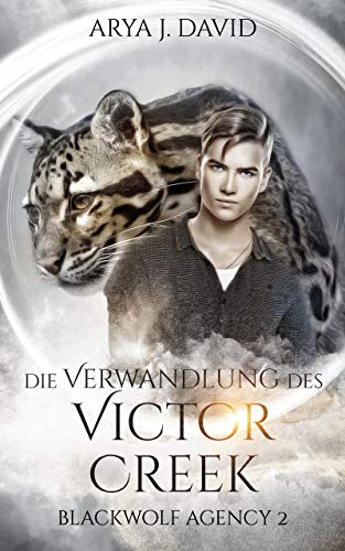 Die Verwandlung des Victor Creek: Blackwolf Agency 2 (Die Blackwolf Akten)