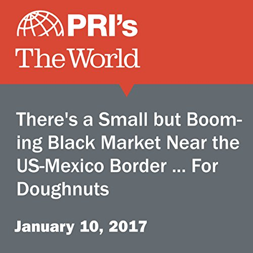 There's a Small but Booming Black Market Near the U.S.-Mexico Border ... For Doughnuts audiobook cover art