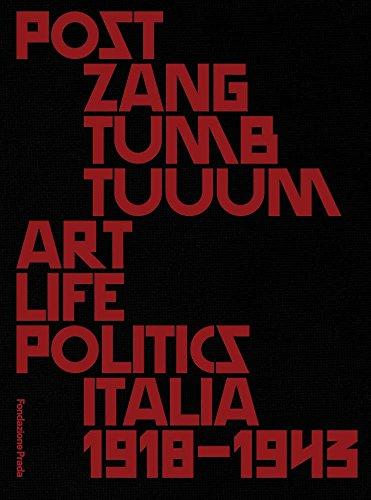 Post zang tumb tuum. Art life politics Italia 1918-1943. Catalogo della mostra (Milano, 18 febbraio-25 giugno 2018). Ediz. inglese e italiana [Lingua inglese]