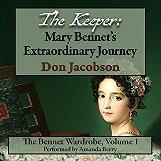The Keeper: Mary Bennet's Extraordinary Journey     The Bennet Wardrobe, Book 1              By:                                                                                                                                 Don Jacobson,                                                                                        a Lady                               Narrated by:                                                                                                                                 Amanda Berry                      Length: 11 hrs and 27 mins     3 ratings     Overall 4.7