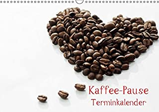 Kaffee-Pause Terminkalender Wandkalender 2019 DIN A3 quer: Kaffee Pause, das ist der Moment, einen guten Kaffee zu genießen, um zur Ruhe zu kommen, ... 14 Seiten  CALVENDO Lifestyle