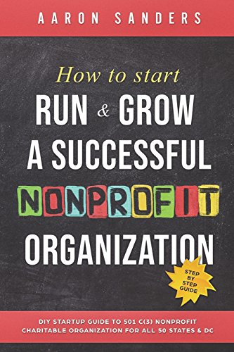 Compare Textbook Prices for How to Start, Run & Grow a Successful Nonprofit Organization: DIY Startup Guide to 501 C3 Nonprofit Charitable Organization For All 50 States & DC 1 Edition ISBN 9781721587629 by Sanders, Aaron