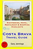 Costa Brava Travel Guide: Sightseeing, Hotel, Restaurant & Shopping Highlights [Idioma Inglés]