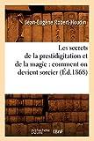 Les secrets de la prestidigitation et de la magie - Comment on devient sorcier (Éd.1868)