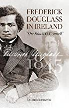 Frederick Douglass in Ireland: The Black O'Connell