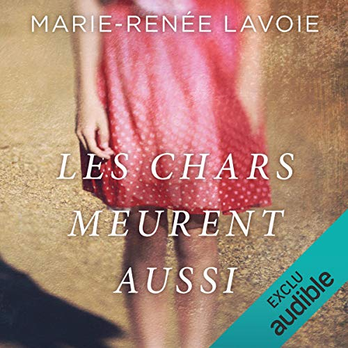 Les chars meurent aussi [The Tanks Are Also Dying]                   By:                                                                                                                                 Marie-Renée Lavoie                               Narrated by:                                                                                                                                 Juliette Gosselin                      Length: 5 hrs and 18 mins     Not rated yet     Overall 0.0