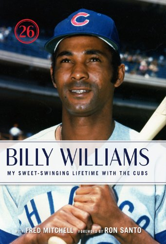 Billy Williams: My Sweet-Swinging Lifetime With the Cubs (English Edition)
