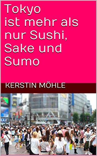 Tokyo ist mehr als nur Sushi, Sake und Sumo