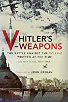 Hitler's V-Weapons: The Battle Against the V-1 and V-2 in Wwii