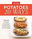 America's Test Kitchen Potatoes 20 Ways: Baked, Fried, Mashed, Smashed,and more