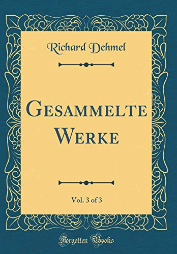 Gesammelte Werke, Vol. 3 of 3 (Classic Reprint)