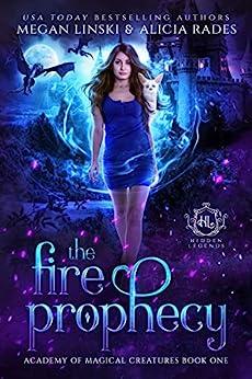 The Fire Prophecy: A Supernatural Fantasy Romance Series (Hidden Legends: Academy of Magical Creatures Book 1) by [Megan Linski, Alicia Rades, Hidden Legends]