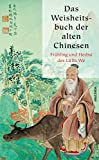 Das Weisheitsbuch der alten Chinesen - Richard Wilhelm