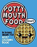 Potty Mouth Food: An Adorable Cuss Word Coloring Book for Adults