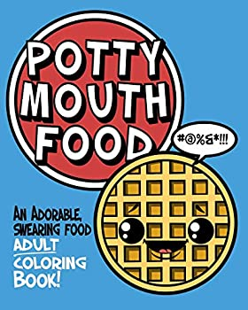Potty Mouth Food  An Adorable Cuss Word Coloring Book for Adults