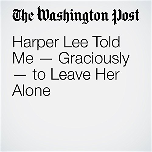 Harper Lee Told Me — Graciously — to Leave Her Alone audiobook cover art