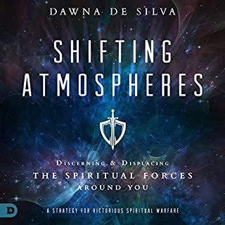 Shifting Atmospheres     Discerning and Displacing the Spiritual Forces Around You              By:                                                                                                                                 Dawna DeSilva                               Narrated by:                                                                                                                                 Suzanne Moore                      Length: 4 hrs and 28 mins     6 ratings     Overall 4.3