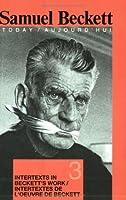 Intertexts in Beckett's Work Et/Ou Intertextes De L'oeuvre De Beckett (Samuel Beckett Today / Aujourd'hui)
