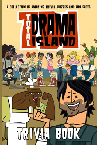 Quizzes Fun Facts Total Drama Island Trivia Book: The Questions In 6 Categories Total Drama Island Activity Creativity Quiz