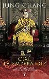 Cixí, emperatriz: La concubina que creó la China moderna (Biografías) - Jung Chang