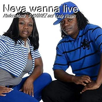 Neva Wanna Live