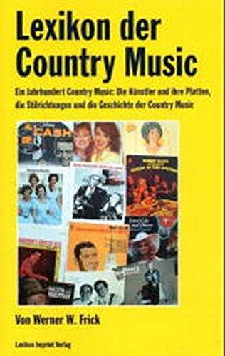 Lexikon der Country Music: Ein Jahrhundert Country Music: Die Künstler und ihre Platten, die Stilrichtungen und die Geschichte der Country Music ... / Ein Imprint von Schwarzkopf & Schwarzkopf)