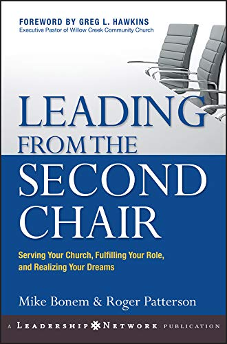 Leading from the Second Chair: Serving Your Church, Fulfilling Your Role, and Realizing Your Dreams (Jossey-Bass Leadership Network Series Book 15)