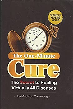 The One-Minute Cure  The Secret to Healing Virtually All Diseases
