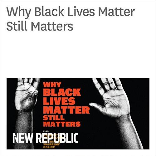 Why Black Lives Matter Still Matters audiobook cover art