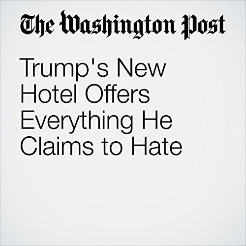 Trump's New Hotel Offers Everything He Claims to Hate cover art