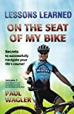 Lessons Learned on the Seat of My Bike: Secrets to Successfully Navigate Your Life's course!