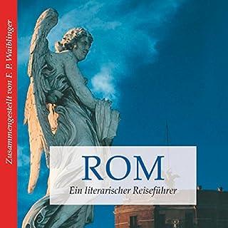 Rom: Ein literarischer Reiseführer                   Autor:                                                                                                                                 Franz P. Waiblinger                               Sprecher:                                                                                                                                 Martin Falk                      Spieldauer: 1 Std. und 2 Min.     Noch nicht bewertet     Gesamt 0,0