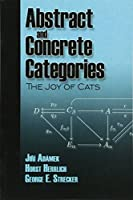 Abstract and Concrete Categories: The Joy of Cats (Dover Books on Mathematics)