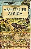Abenteuer Afrika: Die Expedition Augusts des Starken 1731-1733