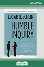 Humble Inquiry: The Gentle Art of Asking Instead of Telling (16pt Large Print Edition)