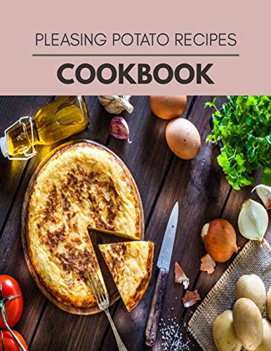 Pleasing Potato Recipes Cookbook: Easy and Delicious for Weight Loss Fast, Healthy Living, Reset your Metabolism | Eat Clean, Stay Lean with Real Foods for Real Weight Loss
