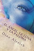El ángel, la luna y la paloma: Basado En El Cantar De Los Cantares